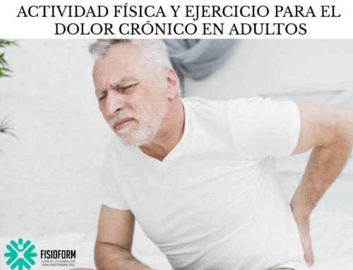 ACTIVIDAD FÍSICA Y EJERCICIO PARA EL DOLOR CRÓNICO EN ADULTOS